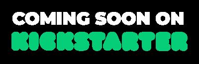 Coming soon on Kickstarter